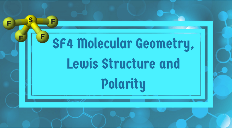 SF4 Molecular Geometry, Lewis Structure and Polarity