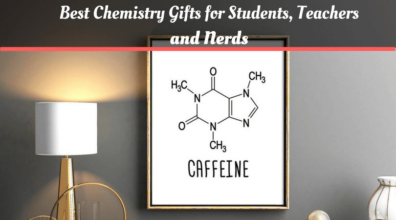 Best Chemistry Gifts for Students, Teachers and Nerds