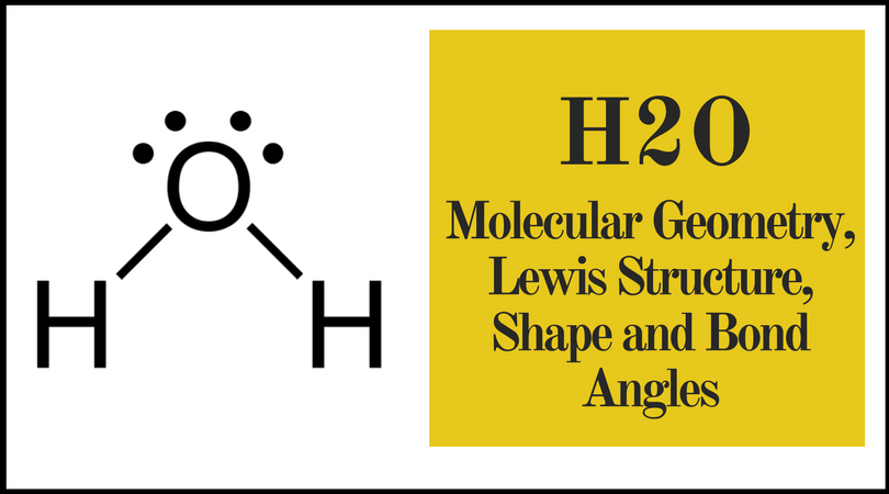 H2o Molecular Geometry Lewis Structure Shape And Bond Angles