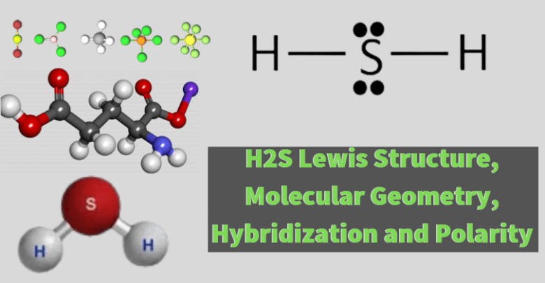 H2s Lewis Structure Molecular Geometry Hybridization And Polarity
