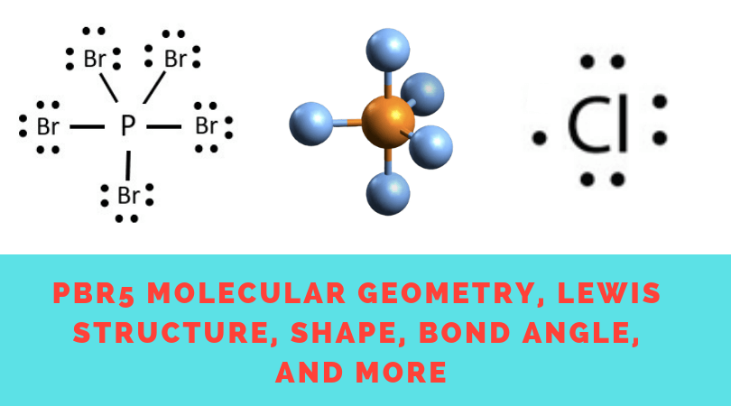 PBr5 Molecular Geometry, Lewis structure, Shape, Bond Angle, And More