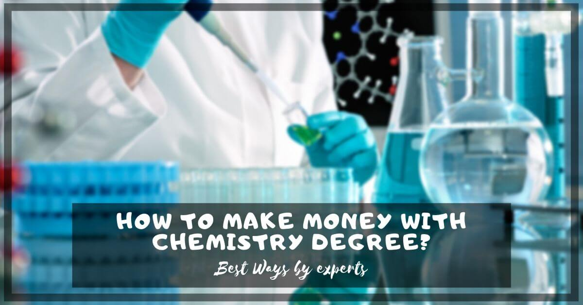 How To Make Money With Chemistry Degree