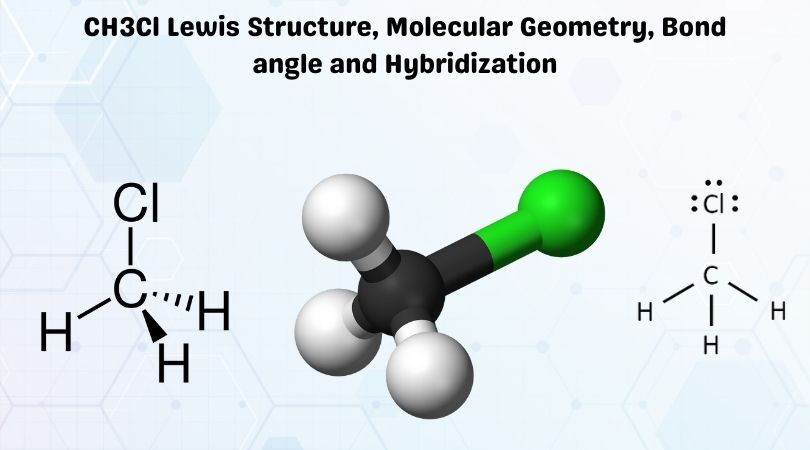 CH3Cl Lewis Structure, Molecular Geometry, Bond angle and Hybridization