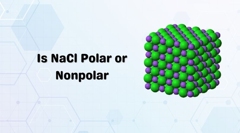 Is NaCl Polar or Nonpolar