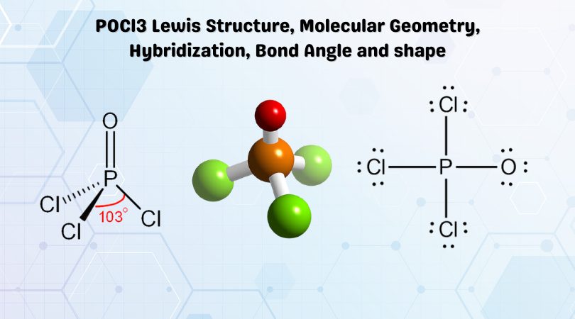 POCl3 Lewis Structure, Molecular Geometry, Hybridization, Bond Angle and shape