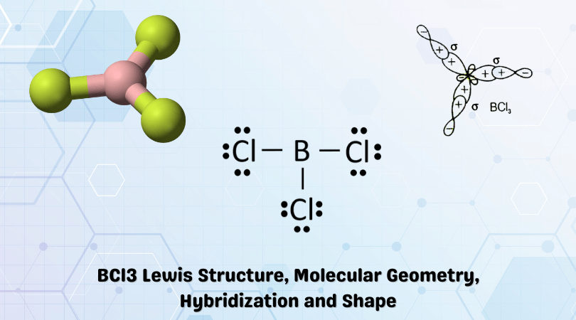 BCl3 Lewis Structure, Molecular Geometry, Hybridization and Shape