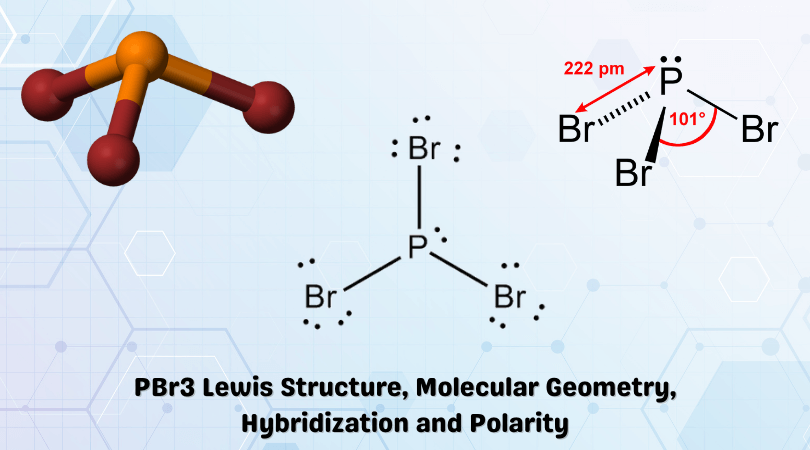 PBr3 Lewis Structure, Molecular Geometry, Hybridization and Polarity