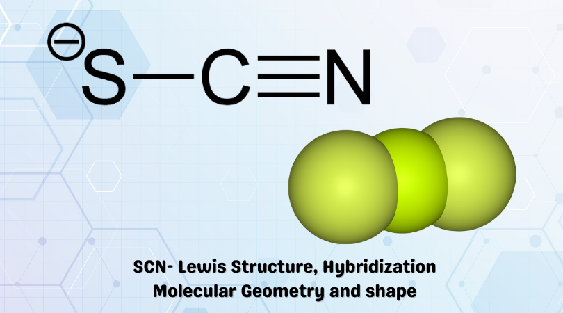SCN- Lewis Structure, Hybridization Molecular Geometry and shape