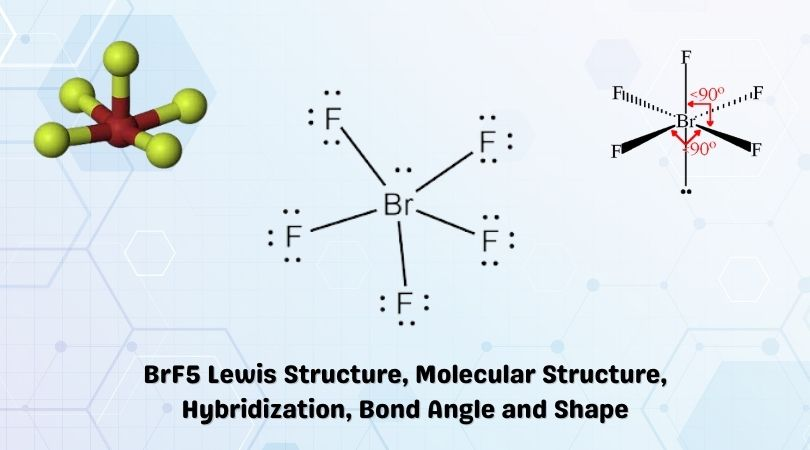 BrF5 Lewis Structure, Molecular Structure, Hybridization, Bond Angle and Shape