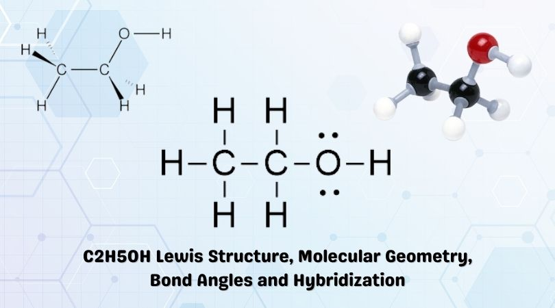 C2H5OH Lewis Structure, Molecular Geometry, Bond Angles and Hybridization