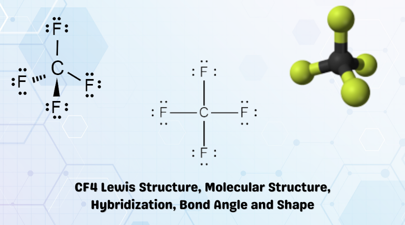 CF4 Lewis Structure, Molecular Structure, Hybridization, Bond Angle and Shape