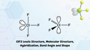ClF3 Lewis Structure, Molecular Structure, Hybridization, Bond Angle and Shape