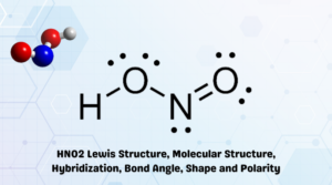 HNO2 Lewis Structure, Molecular Structure, Hybridization, Bond Angle, Shape and Polarity