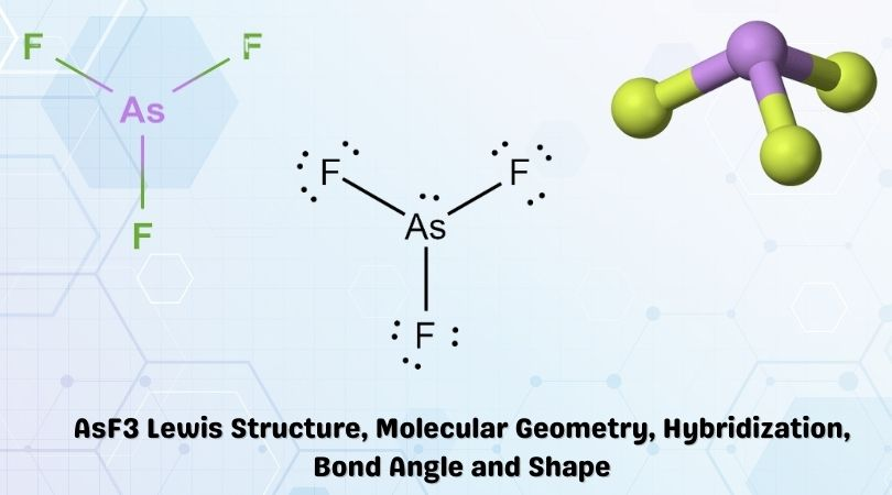 AsF3 Lewis Structure, Molecular Geometry, Hybridization, Bond Angle and Shape